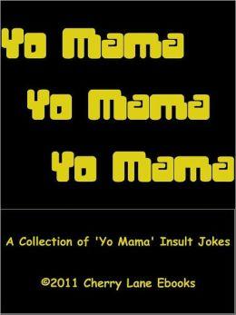 Yo Mama! A Collection of 'Yo Mama' Insult Jokes