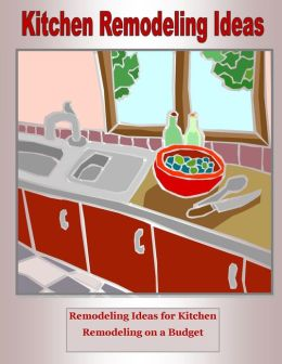 Kitchen Remodeling: Kitchen Remodeling Ideas Figuring Your Kitchen Remodel Cost for Kitchen Remodeling on a Budget