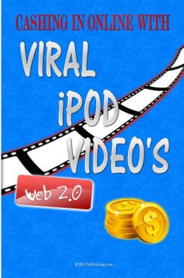 Cashing In Online With Viral iPod Video's: Explode Your Viral Marketing With These Secret Viral Marketing Strategies And Make More Money Online Using Viral iPod Videos!
