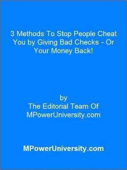 3 Methods To Stop People Cheat You by Giving Bad Checks - Or Your Money Back!