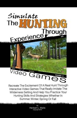 Simulate The Hunting Experience Through Video Games: Recreate The Excitement Of A Real Hunt Through Interactive Video Games That Really Imitate The Wilderness Setting And Help You Practice Your Hunting Skills And Strategies Whether In Summer, Winter, Spri
