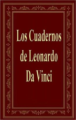 Los Cuadernos de Leonardo Da Vinci (The Notebooks of Leonardo Da Vinci)