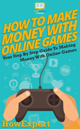 How To Make Money With Online Games - Your Step-By-Step Guide To Making Money With Online Games
