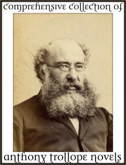 Anthony Trollope: a classic collection of his novels (American Senator, Autobiography of Anthony Trollope, Ayala's Angel, Barchester Towers, Belton Estate, Bertrams, Can You Forgive Her? and more)