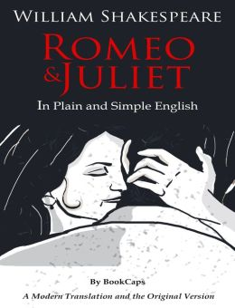 Romeo and Juliet In Plain and Simple English (A Modern Translation and the Original Version)