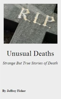 Unusual Deaths: Strange But True Stories of Death