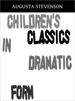 Children Classics In Dramatic Form