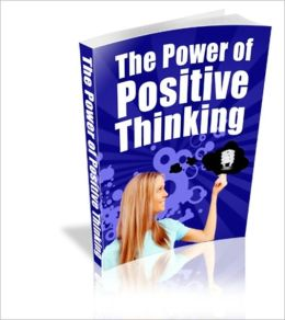 The Power of Positive Thinking : How To Stop Feeling Miserable - Eliminate Stress - And Create The Life You've Always Wanted