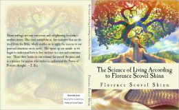 The Science of Living According to Florence Scovel Shinn: 3 books Illustrated Edition