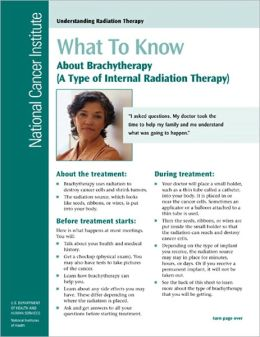 What To Know About Brachytherapy : A Type of Internal Radiation Therapy