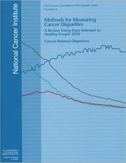Methods for Measuring Cancer Disparities: Using Data Relevant to Healthy People 2010 Cancer-Related Objectives