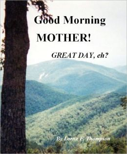 GOOD MORNING, MOTHER! GREAT DAY, EH?