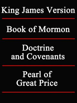 LDS (Mormon Church's) Sacred Texts - / King James Version / The Book of Mormon / The Doctrine and Covenants / The Pearl of Great Price / ( New NOOK edition with best navigation)