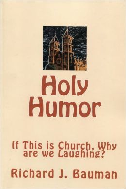 Holy Humor or If This is Church Why are We Laughing?