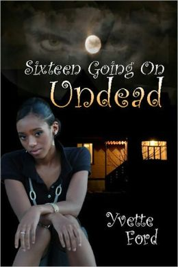 Sixteen Going on Undead [Vampire Young Adult]