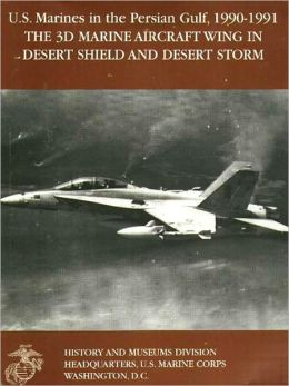 U.S. Marines in the Persian Gulf, 1990-1991: The 3d Marine Aircraft Wing in Desert Shield and Desert Storm
