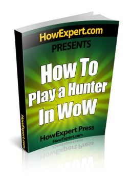 How To Play a Hunter In WoW - Your Step-By-Step Guide To Playing Hunters In WoW