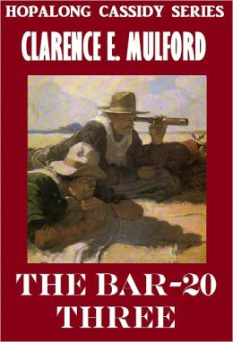 THE BAR-20 THREE (Hopalong Cassidy Series #8) Western Novels Comparable to Louis L'amour Westerns
