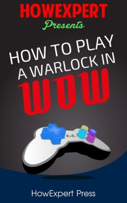 How To Play a Warlock In WoW - Your Step-By-Step Guide To Playing Warlocks In WoW