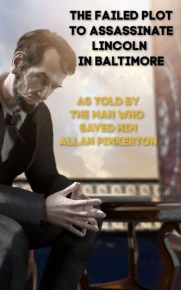 The Baltimore Lincoln Assassination Plot and Other Civil War Secrets