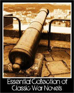Essential Collection of Classic War Novels (Nook edition, includes HG Wells, Robert Luis Stevenson, James Fenimore Cooper, Stephen Crane, Willa Cather, Leo Tolstoy and more)