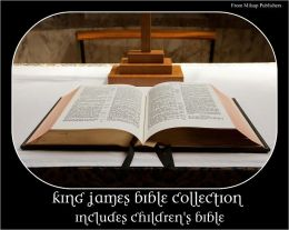 King James Bible for the Nook Collection (includes full King James Bible, New and Old Testament, Bible Myths and parallels to other religions, Children's Bible, Wonder Book of Bible Stories, Wee Ones Bible Stories)
