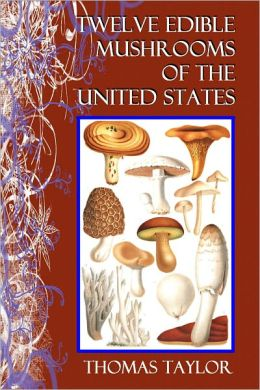 TWELVE EDIBLE MUSHROOMS OF THE UNITED STATES with Direction for Their Identification and Their Preparation as Food