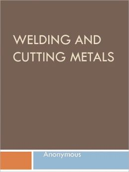 Welding and Cutting Metals