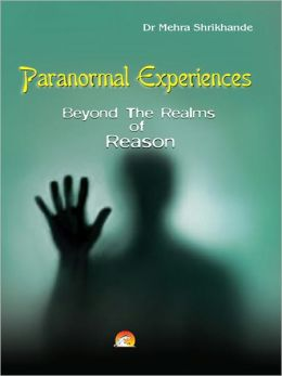 Paranormal Experiences - Beyond The Realms Of Reason