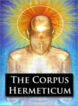 The Corpus Hermeticum (Original Version, Formatted & Optimized for Nook)