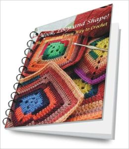 Hook, Loop and Shape! The Simple and Easy Way to Crochet!