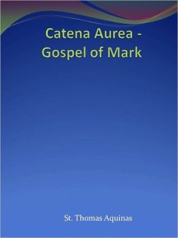 Catena Aurea - Gospel of Mark
