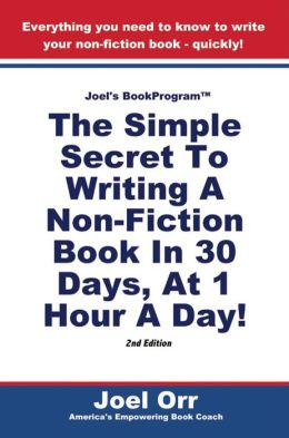 Joel's BookProgram: The Simple Secret To Writing A Non-Fiction Book In 30 Days, At 1 Hour A Day! - SECOND EDITION