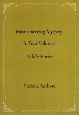 Masterpieces of Mystery In Four Volumes (Riddle Stories)