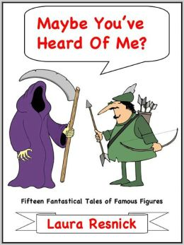 Maybe You've Heard Of Me? Fifteen Fantastical Tales of Famous Figures