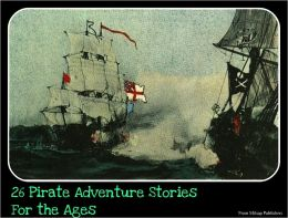 Pirates: 26 Pirate Adventure Stories for the Ages (includes Alexandre Dumas, Rafael Sabatini, Arthur Conan Doyle, Murray Leinster, Robert Luis Stevenson, with Count of Monte Cristo, Treasure Island, Captain Blood and more)