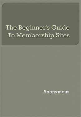 The Beginner's Guide To Membership Sites