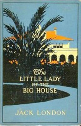 Jack London's THE LADY OF THE BIG HOUSE