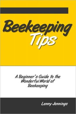 Beekeeping Tips: A Beginner's Guide to the Wonderful World of Beekeeping