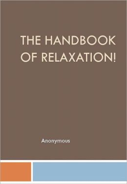 The Handbook Of Relaxation!