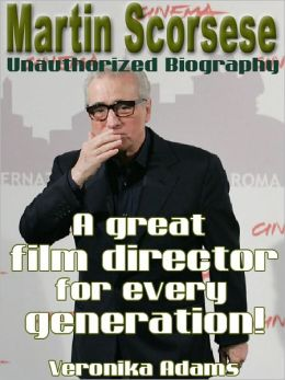 Martin Scorsese Unauthorized Biography - A great film director for every generation!