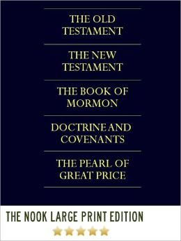 THE LDS SCRIPTURES THE QUADRUPLE COMBINATION (LARGE PRINT Nook Edition) FULL COLOR ILLUSTRATED VERSION: Unabridged Complete King James Version Holy Bible, The Book of Mormon, Doctrine and Covenants, & The Pearl of Great Price in a Single Volume!) NOOKbook