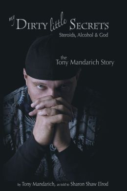 My Dirty Little Secrets - Steroids, Alcohol & God: The Tony Mandarich Story