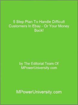 5 Step Plan To Handle Difficult Customers In Ebay - Or Your Money Back!