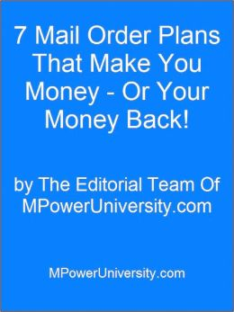 7 Mail Order Plans That Make You Money - Or Your Money Back!