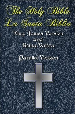 Bilingual Bible - Holy Bible/La Santa Biblia - Authorized King James Version & Reina Valera - English & Spanish Parallel