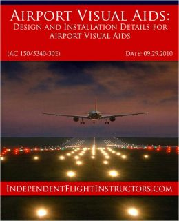Airport Visual Aids: Design and Installation Details for Airport Visual Aids (AC 150/5340-30E)