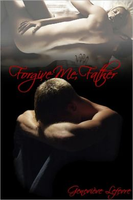 Forgive Me, Father (an erotic/erotica romance)