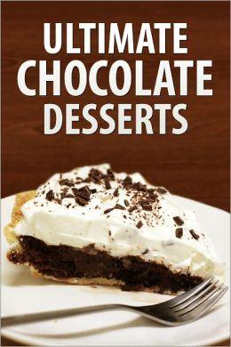 Ultimate Chocolate Desserts