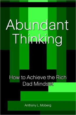 Abundant Thinking: How to Achieve the Rich Dad Mindset